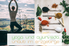 Yoga und Ayurveda Urlaub im Erzgebirge 2018