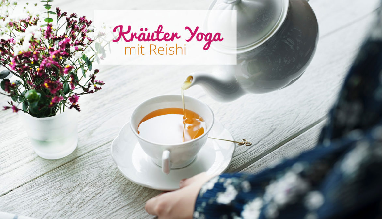 Kräuter Yoga mit Reishi · Der besondere Vitalpilz